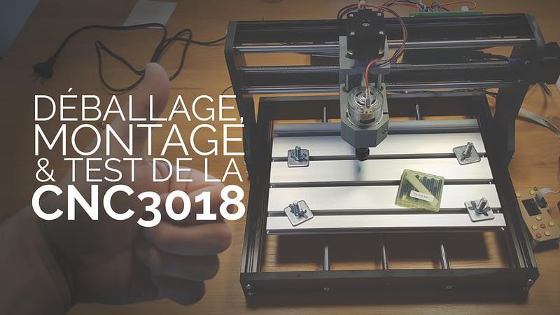 Déballage, montage & test de la CNC 3018